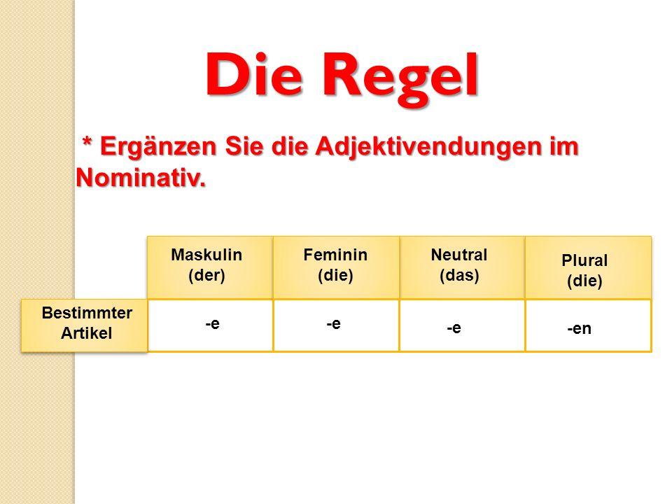Die Regel * Ergänzen Sie die Adjektivendungen im Nominativ. Maskulin