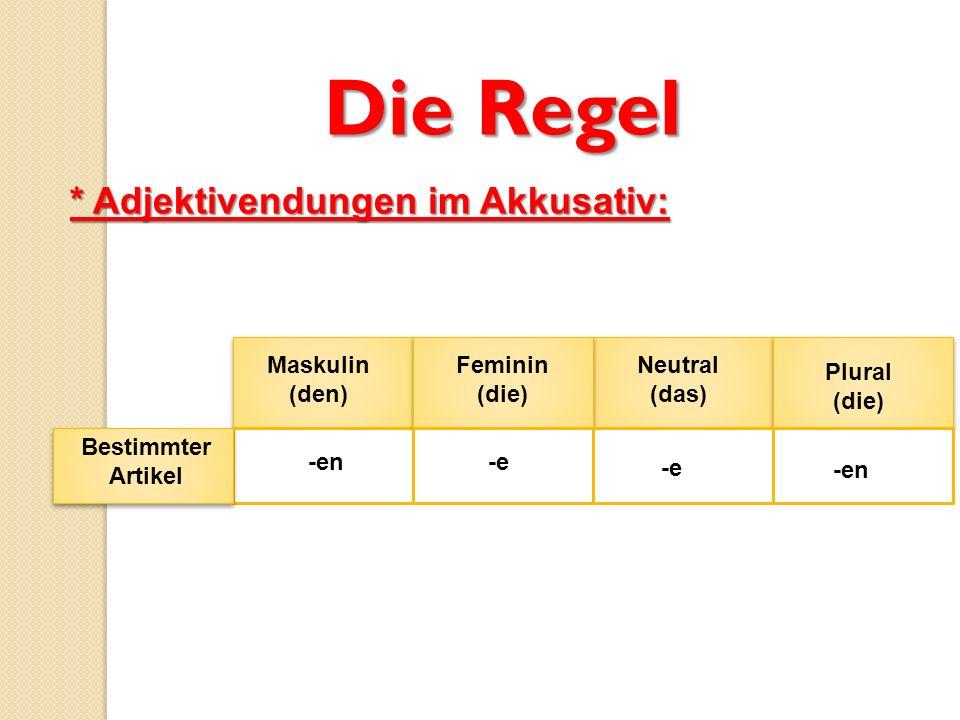 Die Regel * Adjektivendungen im Akkusativ: Maskulin (den) Feminin