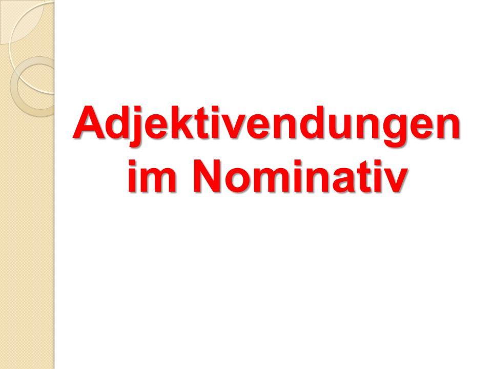 Adjektivendungen im Nominativ