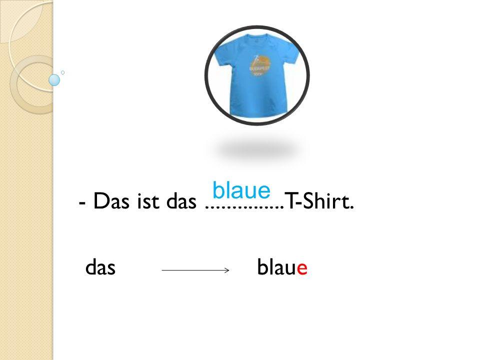 - Das ist das ............... T-Shirt. das blaue