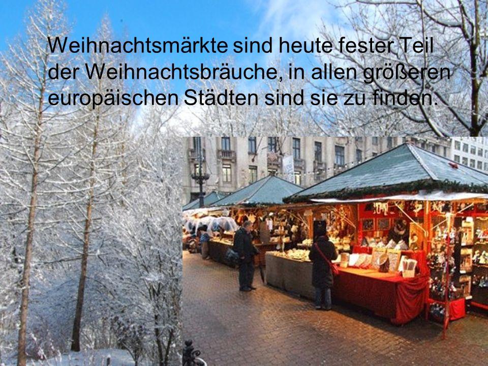 Weihnachtsmärkte sind heute fester Teil der Weihnachtsbräuche, in allen größeren europäischen Städten sind sie zu finden.