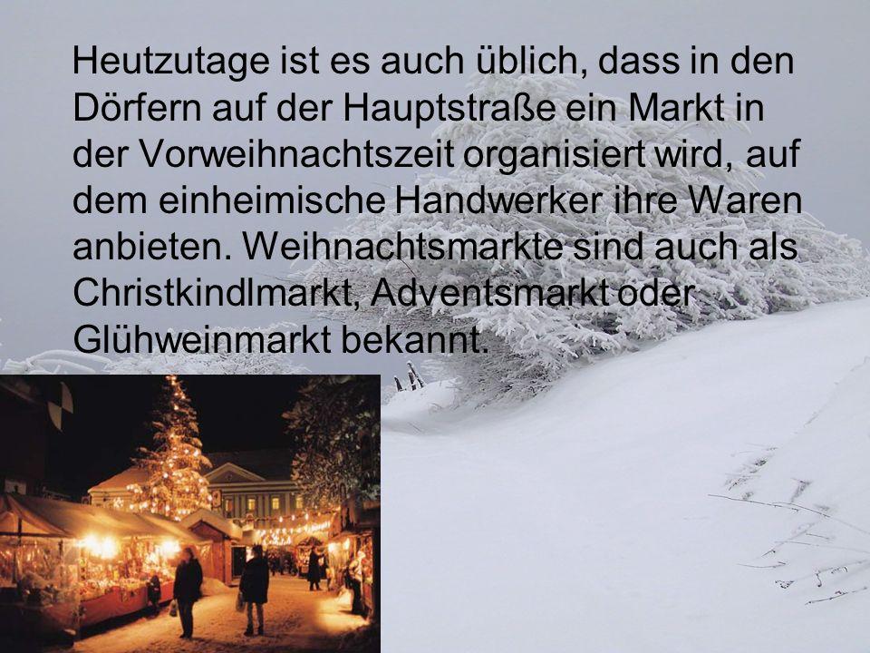 Heutzutage ist es auch üblich, dass in den Dörfern auf der Hauptstraße ein Markt in der Vorweihnachtszeit organisiert wird, auf dem einheimische Handwerker ihre Waren anbieten.
