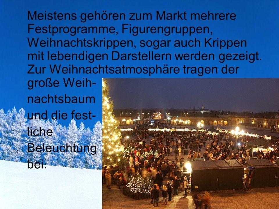 Meistens gehören zum Markt mehrere Festprogramme, Figurengruppen, Weihnachtskrippen, sogar auch Krippen mit lebendigen Darstellern werden gezeigt. Zur Weihnachtsatmosphäre tragen der große Weih-