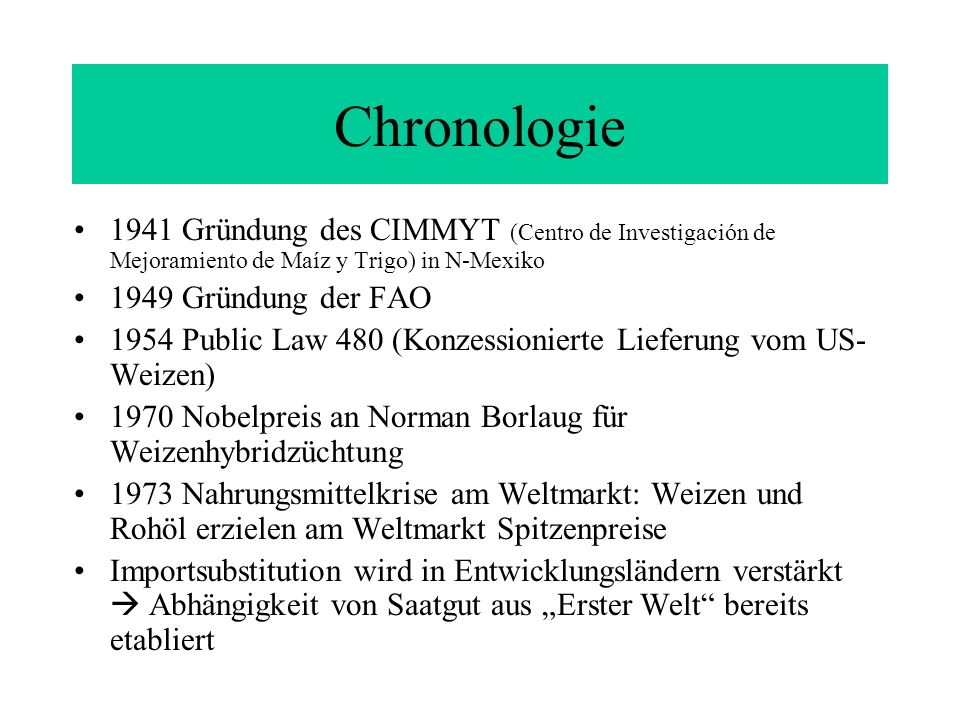 Chronologie 1941 Gründung des CIMMYT (Centro de Investigación de Mejoramiento de Maíz y Trigo) in N-Mexiko.