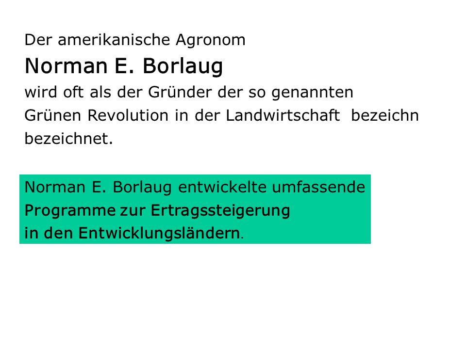 Norman E. Borlaug Der amerikanische Agronom