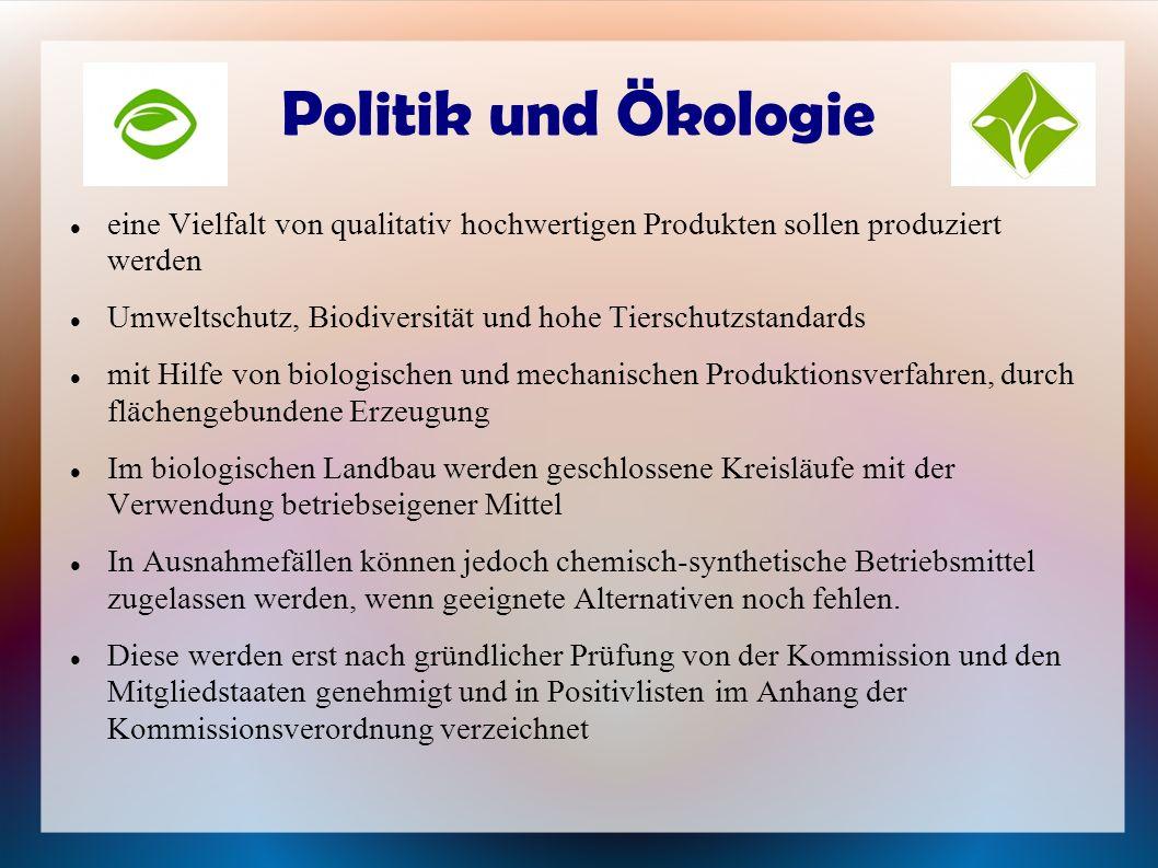 Politik und Ökologie eine Vielfalt von qualitativ hochwertigen Produkten sollen produziert werden.