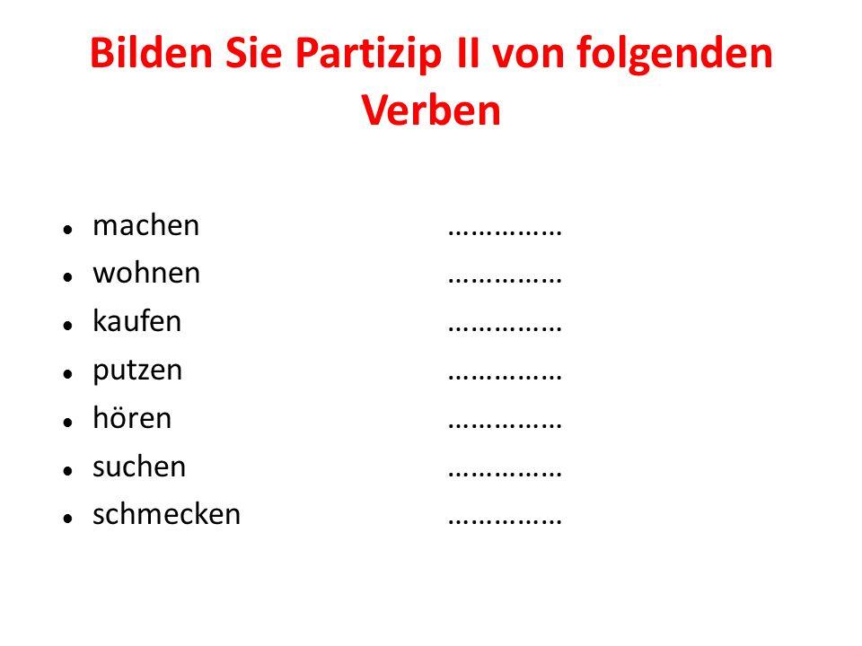 Bilden Sie Partizip II von folgenden Verben