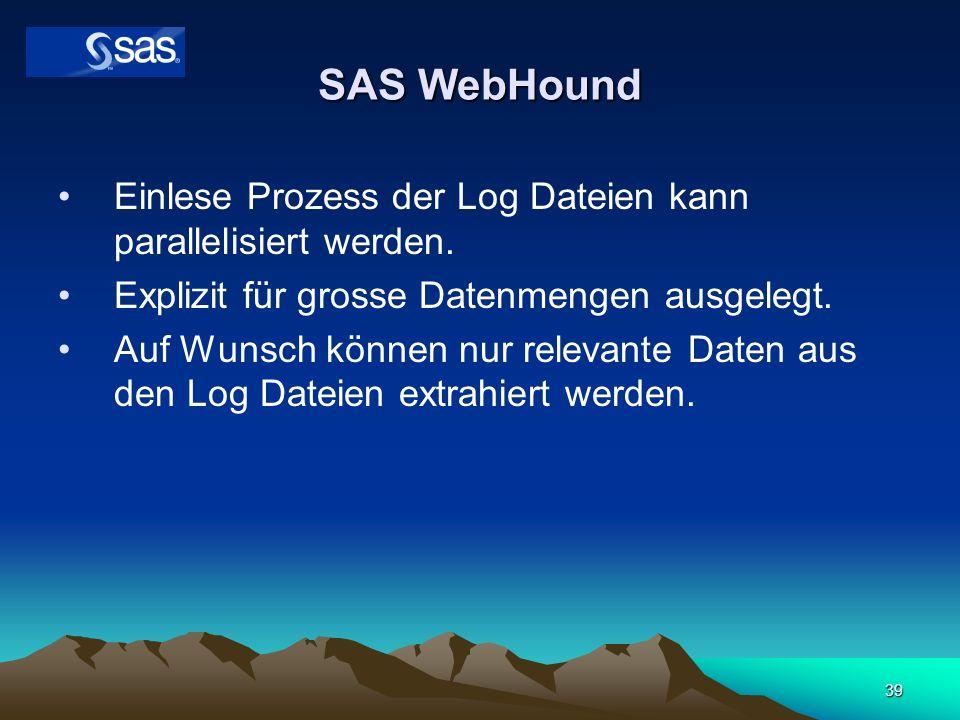 SAS WebHound Einlese Prozess der Log Dateien kann parallelisiert werden. Explizit für grosse Datenmengen ausgelegt.