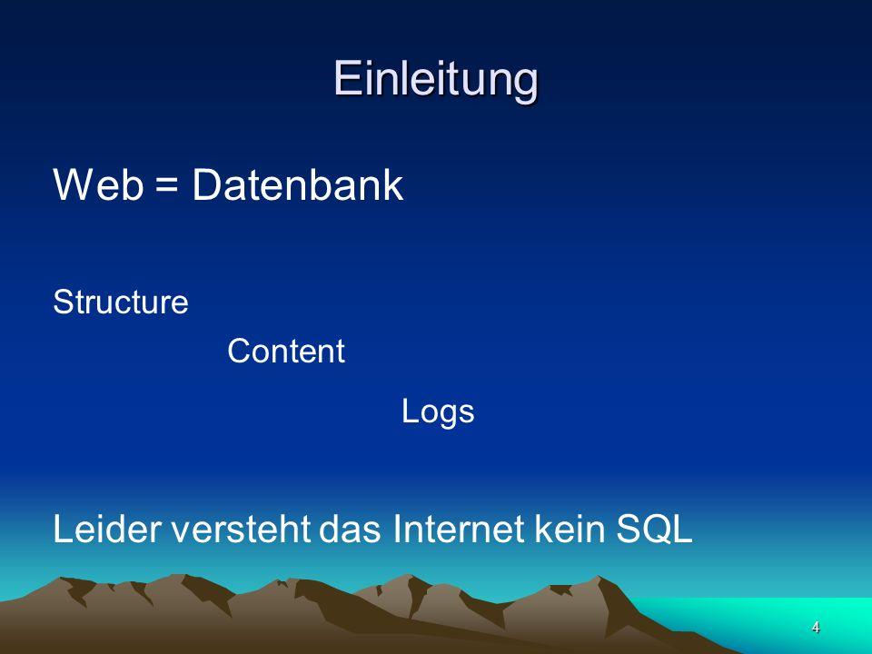 Einleitung Web = Datenbank Leider versteht das Internet kein SQL