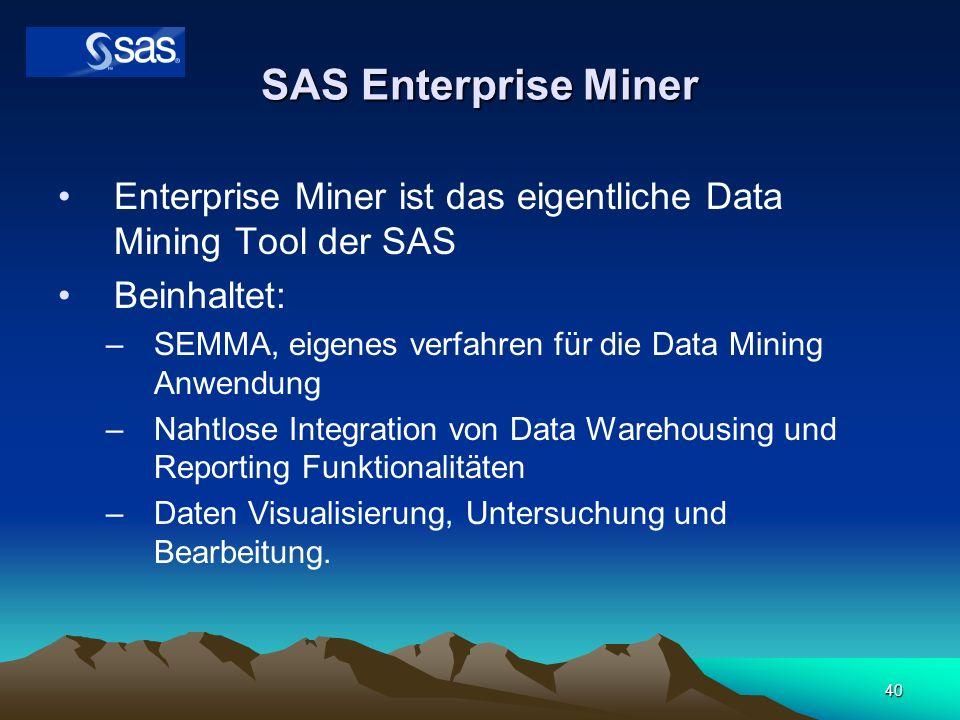 SAS Enterprise Miner Enterprise Miner ist das eigentliche Data Mining Tool der SAS. Beinhaltet: