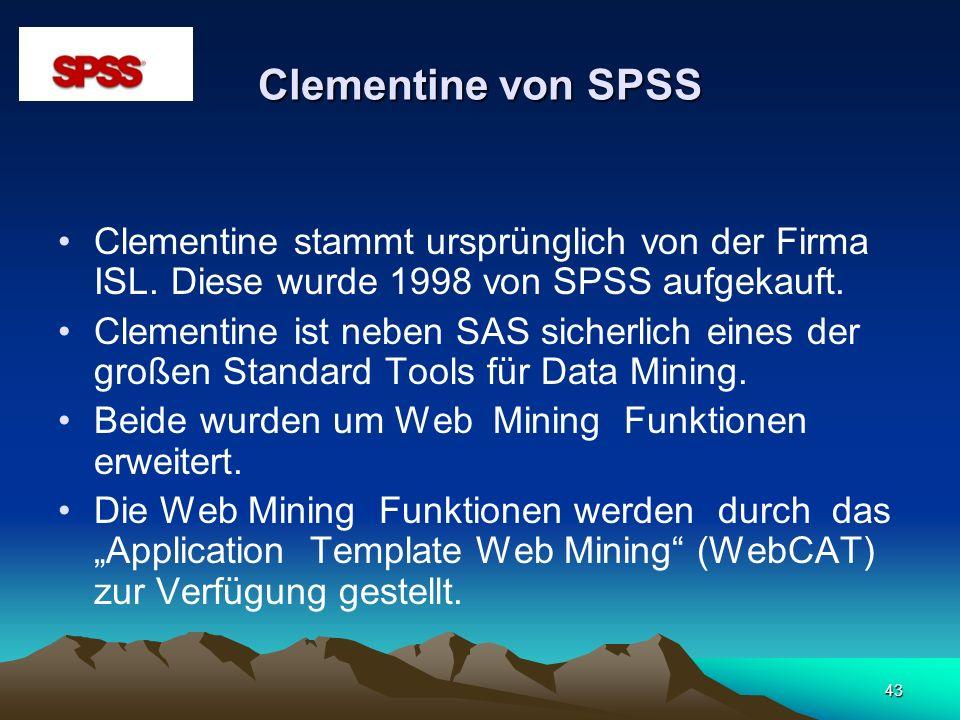 Clementine von SPSSClementine stammt ursprünglich von der Firma ISL. Diese wurde 1998 von SPSS aufgekauft.