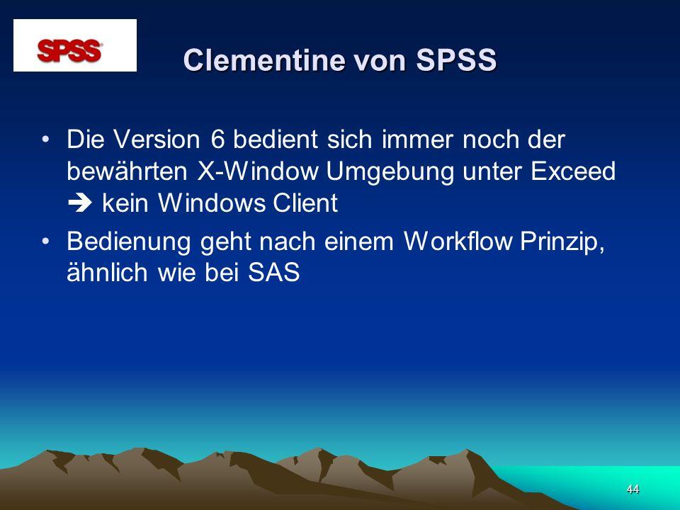 Clementine von SPSSDie Version 6 bedient sich immer noch der bewährten X-Window Umgebung unter Exceed  kein Windows Client.