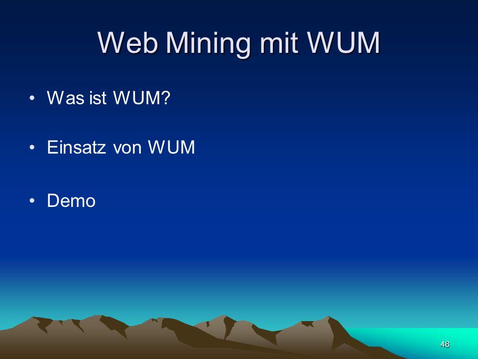Web Mining mit WUM Was ist WUM Einsatz von WUM Demo