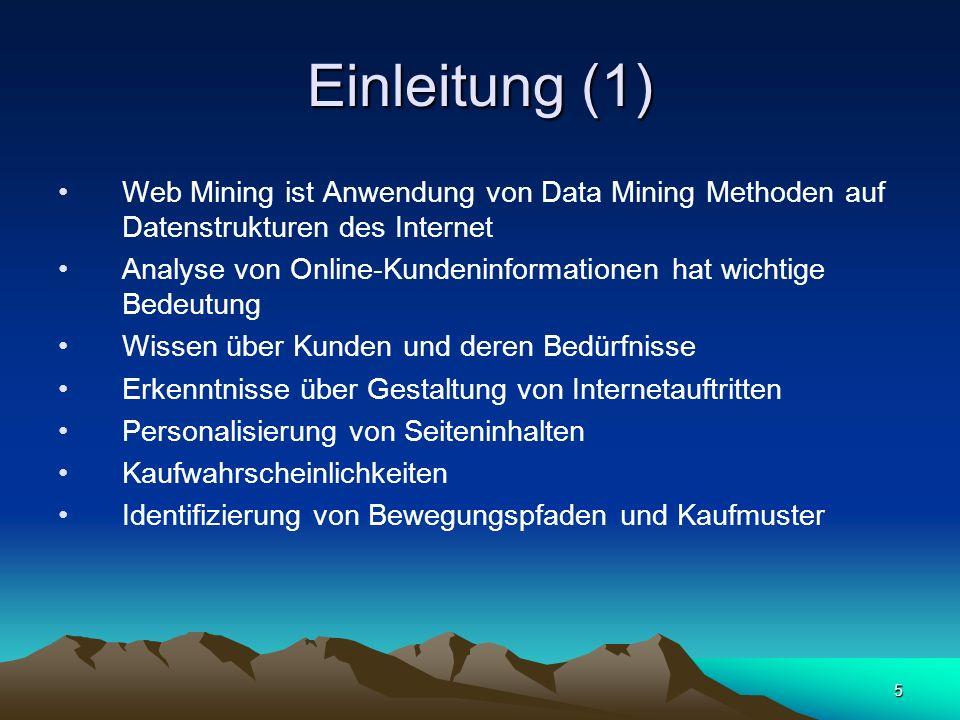 Einleitung (1) Web Mining ist Anwendung von Data Mining Methoden auf Datenstrukturen des Internet.