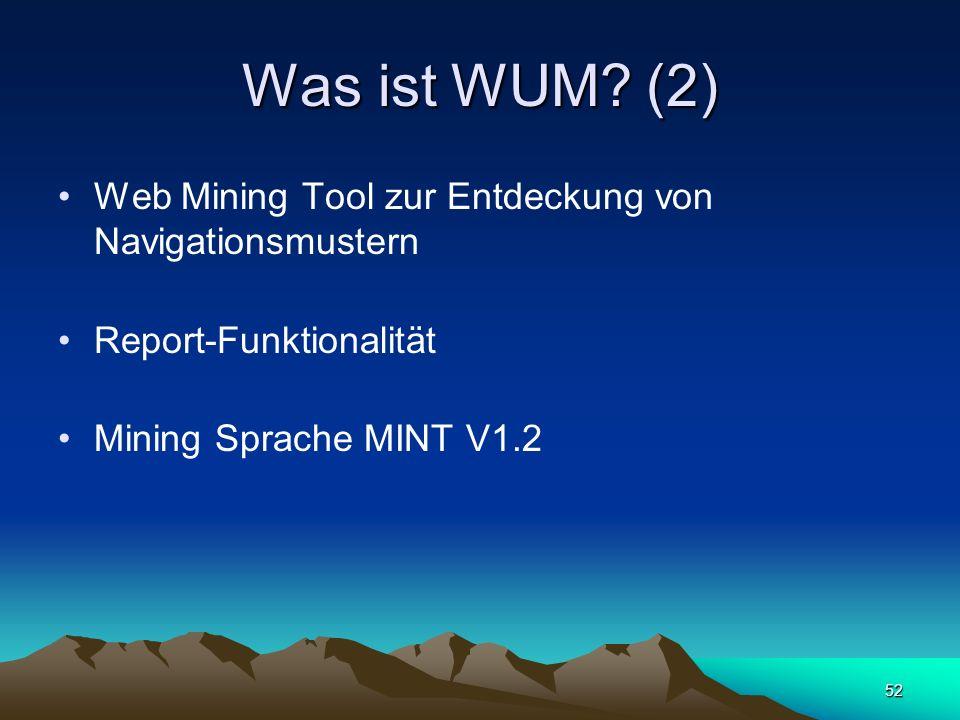 Was ist WUM (2) Web Mining Tool zur Entdeckung von Navigationsmustern
