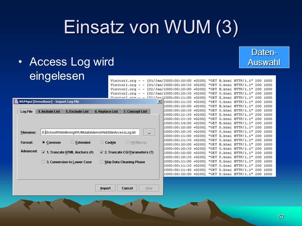Einsatz von WUM (3) Access Log wird eingelesen Daten- Auswahl