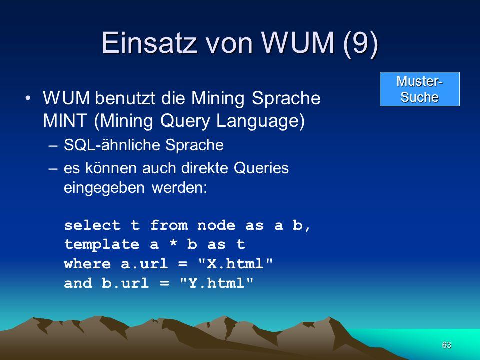 Einsatz von WUM (9) Muster- Suche. WUM benutzt die Mining Sprache MINT (Mining Query Language) SQL-ähnliche Sprache.