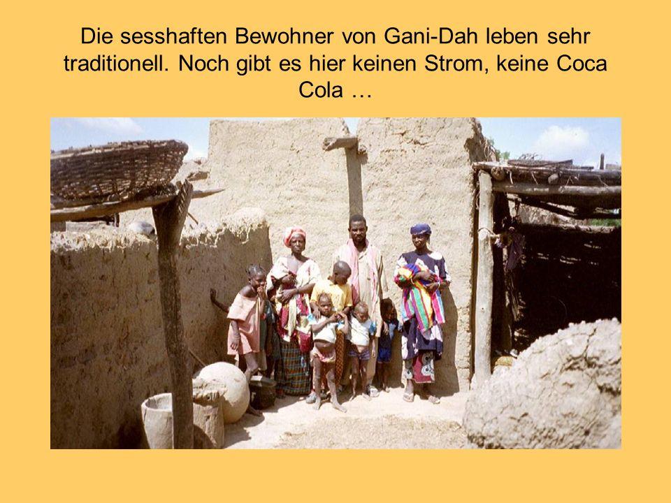 Die sesshaften Bewohner von Gani-Dah leben sehr traditionell