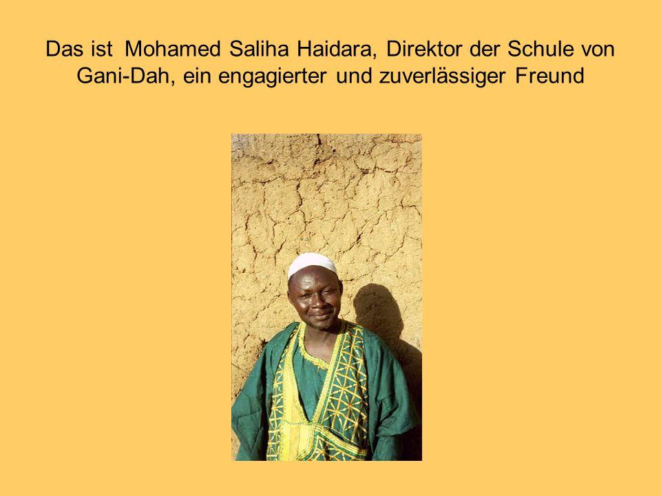 Das ist Mohamed Saliha Haidara, Direktor der Schule von Gani-Dah, ein engagierter und zuverlässiger Freund