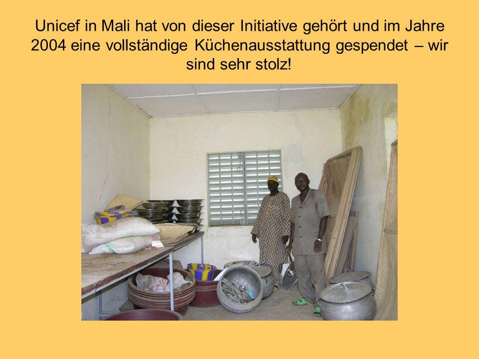 Unicef in Mali hat von dieser Initiative gehört und im Jahre 2004 eine vollständige Küchenausstattung gespendet – wir sind sehr stolz!