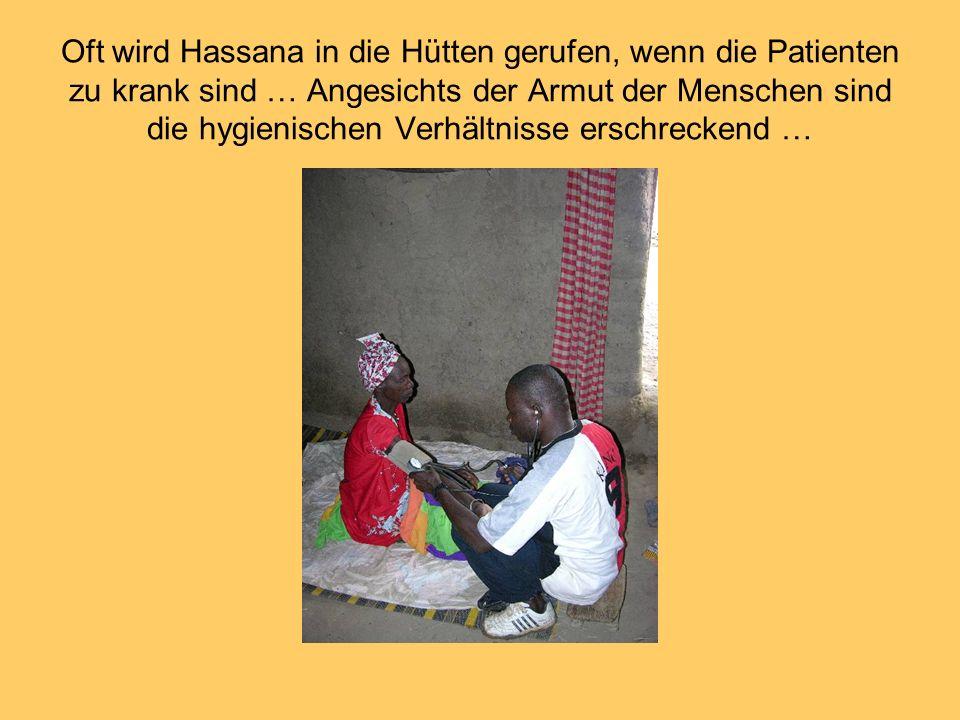 Oft wird Hassana in die Hütten gerufen, wenn die Patienten zu krank sind … Angesichts der Armut der Menschen sind die hygienischen Verhältnisse erschreckend …