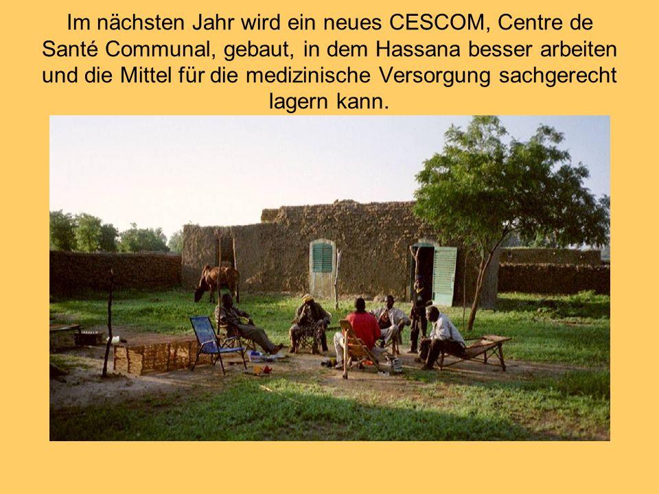 Im nächsten Jahr wird ein neues CESCOM, Centre de Santé Communal, gebaut, in dem Hassana besser arbeiten und die Mittel für die medizinische Versorgung sachgerecht lagern kann.