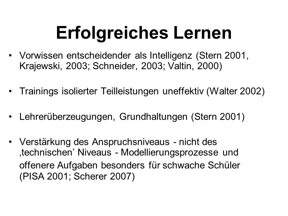 Erfolgreiches Lernen Vorwissen entscheidender als Intelligenz (Stern 2001, Krajewski, 2003; Schneider, 2003; Valtin, 2000)
