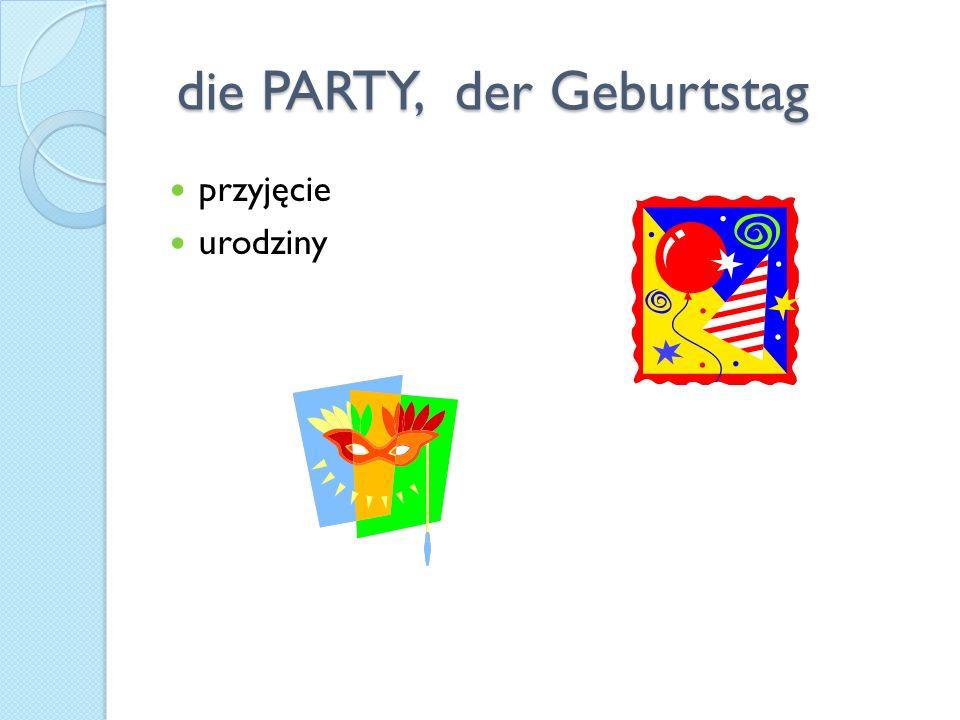 die PARTY, der Geburtstag