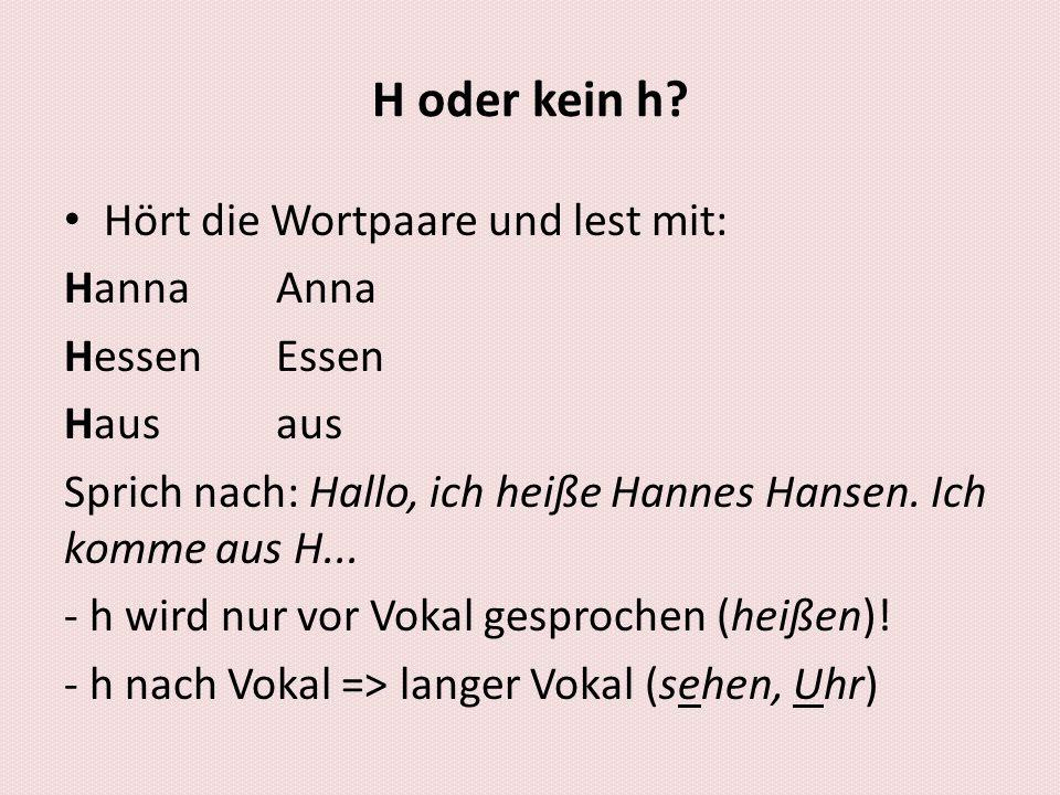 H oder kein h Hört die Wortpaare und lest mit: Hanna Anna