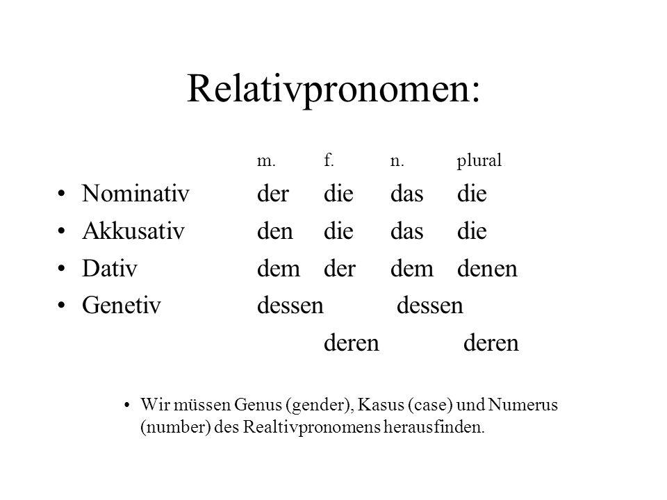 Relativpronomen: Nominativ der die das die Akkusativ den die das die