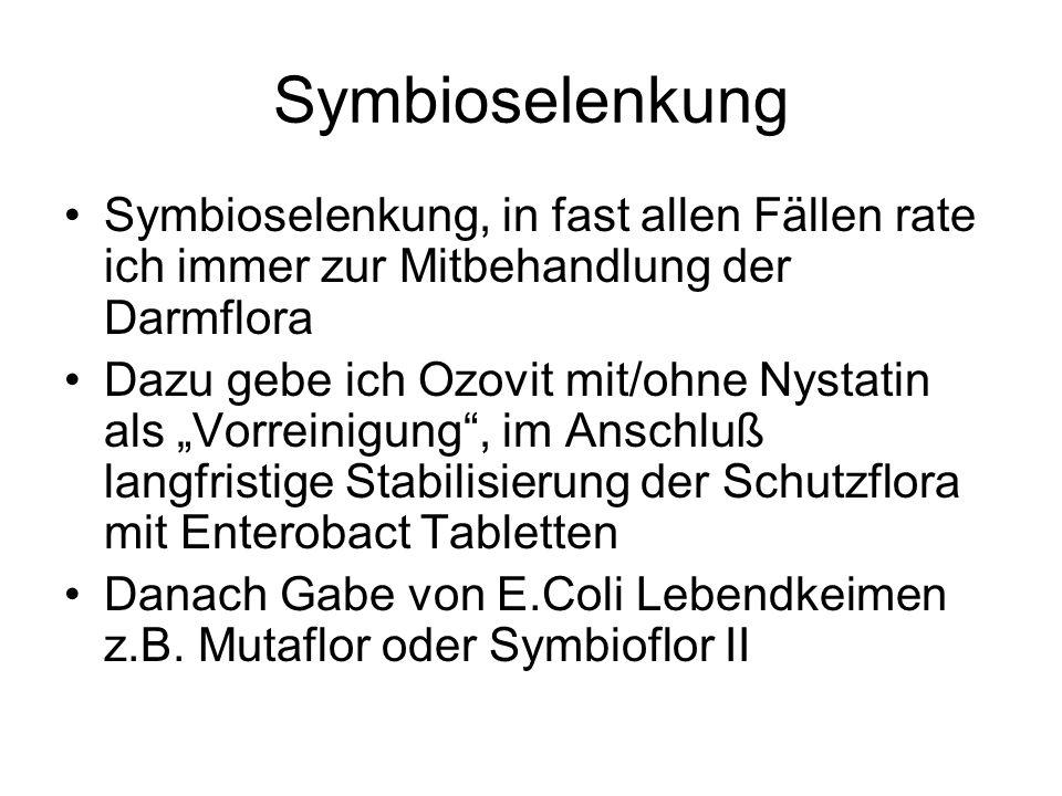 Symbioselenkung Symbioselenkung, in fast allen Fällen rate ich immer zur Mitbehandlung der Darmflora.