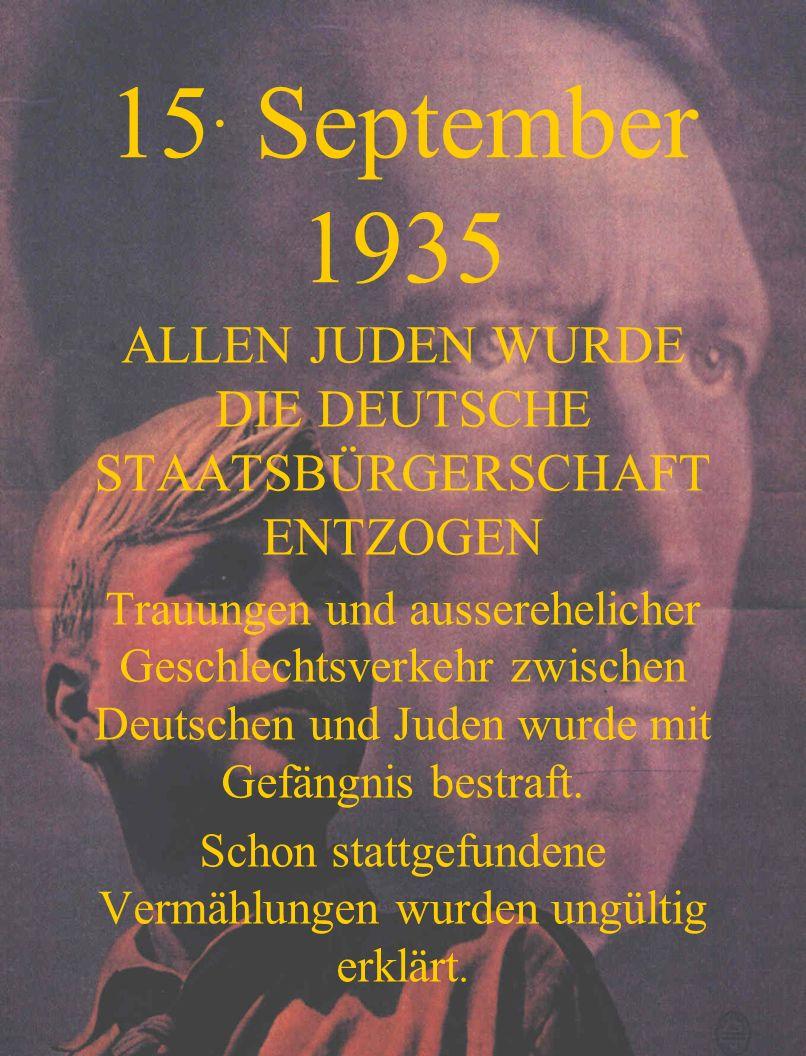 15. September 1935ALLEN JUDEN WURDE DIE DEUTSCHE STAATSBÜRGERSCHAFT ENTZOGEN.