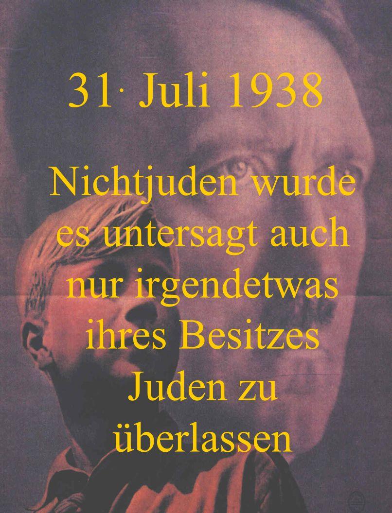 31. Juli 1938 Nichtjuden wurde es untersagt auch nur irgendetwas ihres Besitzes Juden zu überlassen