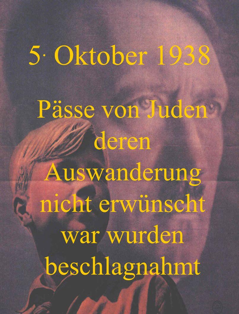 5. Oktober 1938 Pässe von Juden deren Auswanderung nicht erwünscht war wurden beschlagnahmt