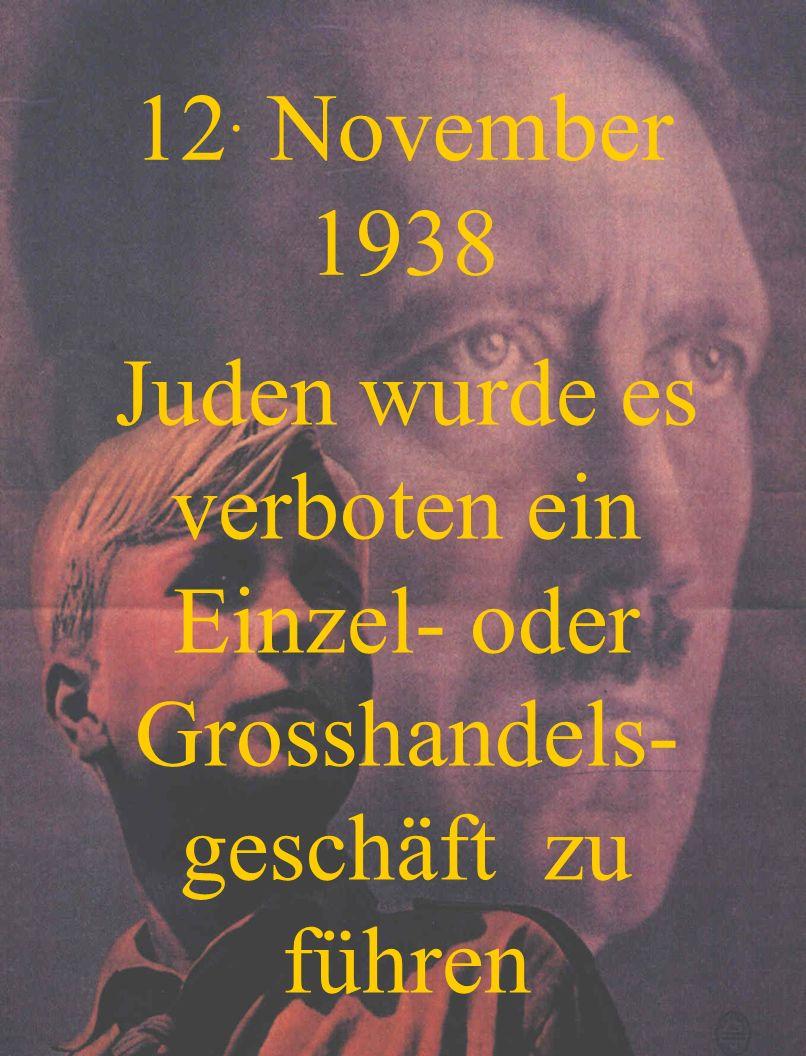 12. November 1938 Juden wurde es verboten ein Einzel- oder Grosshandels-geschäft zu führen