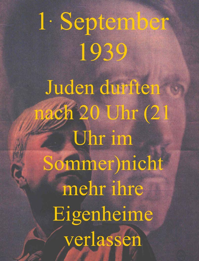 1. September 1939 Juden durften nach 20 Uhr (21 Uhr im Sommer)nicht mehr ihre Eigenheime verlassen