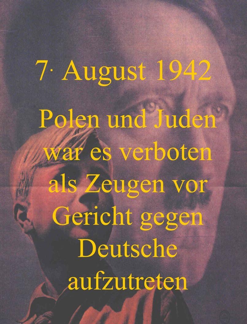 7. August 1942 Polen und Juden war es verboten als Zeugen vor Gericht gegen Deutsche aufzutreten