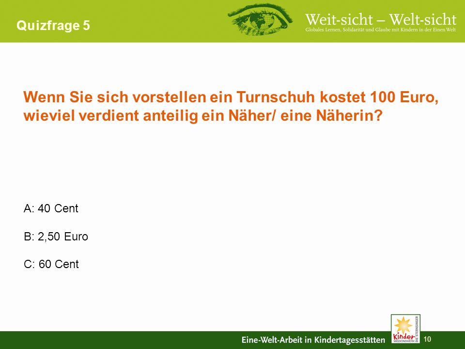 Quizfrage 5 Wenn Sie sich vorstellen ein Turnschuh kostet 100 Euro, wieviel verdient anteilig ein Näher/ eine Näherin