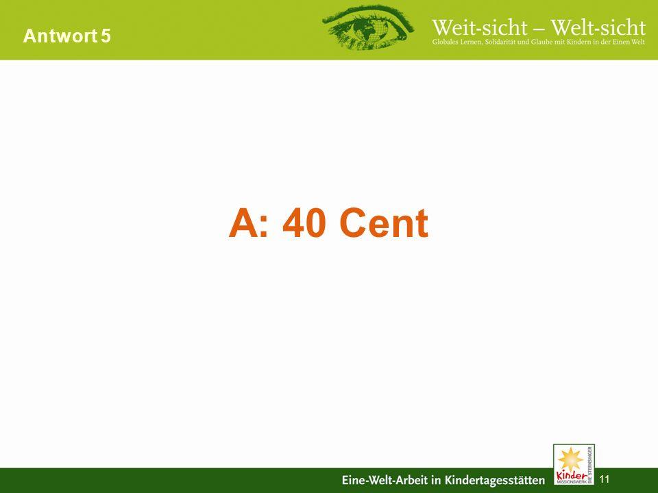 Antwort 5 A: 40 Cent
