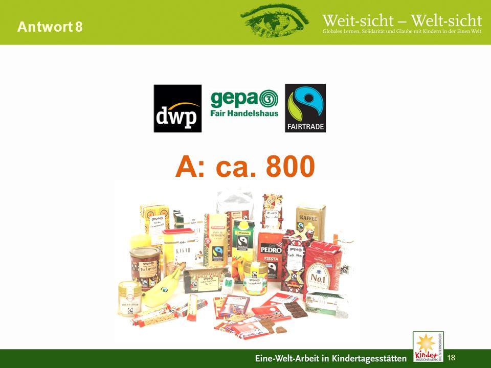 Antwort 8 A: ca. 800