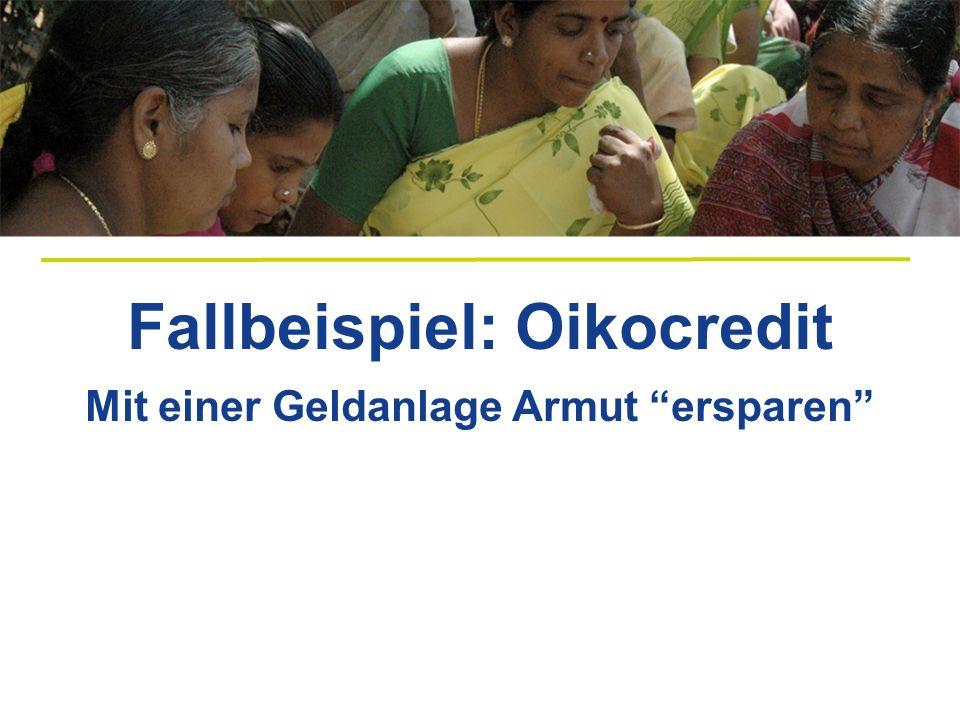 Fallbeispiel: Oikocredit Mit einer Geldanlage Armut ersparen