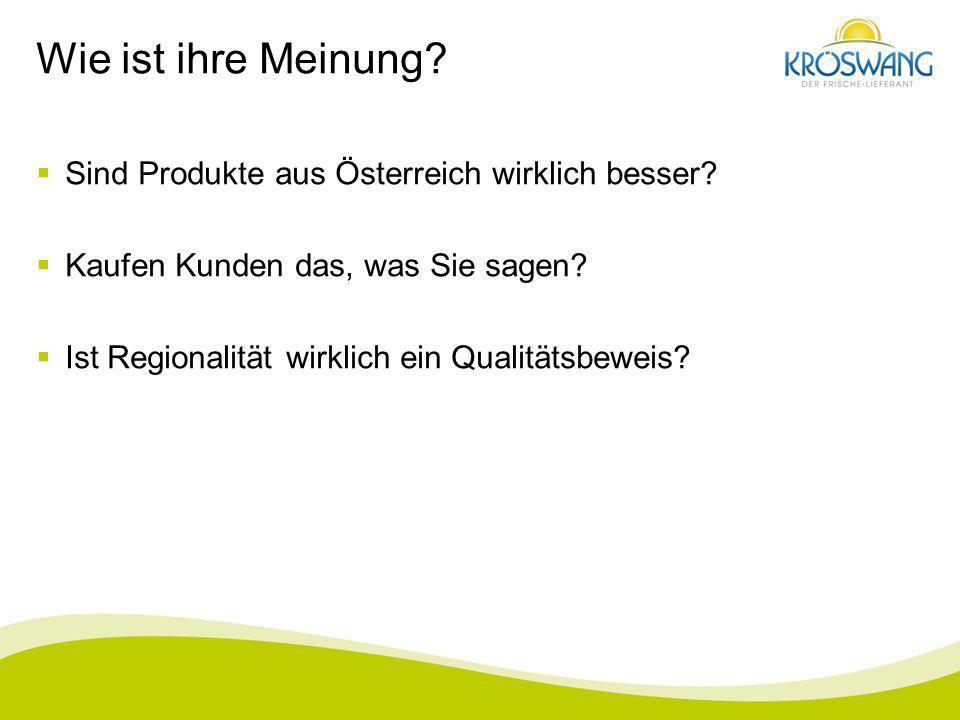 Wie ist ihre Meinung Sind Produkte aus Österreich wirklich besser