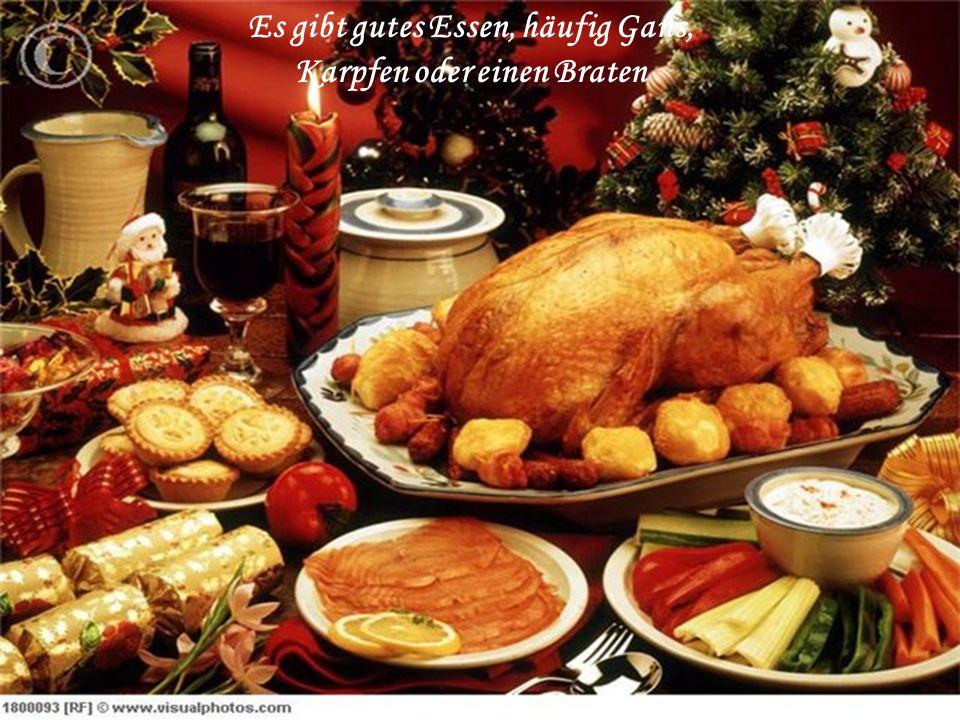 Es gibt gutes Essen, häufig Gans, Karpfen oder einen Braten
