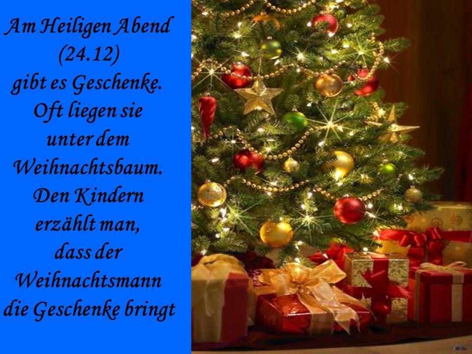 Am Heiligen Abend (24.12) gibt es Geschenke. Oft liegen sie. unter dem. Weihnachtsbaum. Den Kindern.
