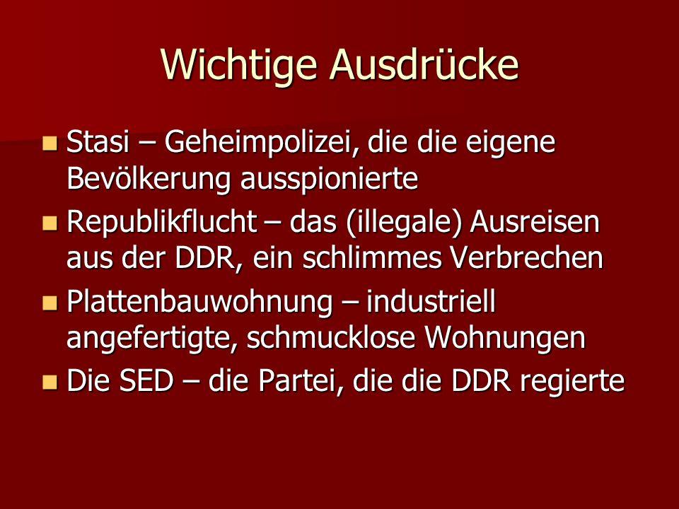 Wichtige Ausdrücke Stasi – Geheimpolizei, die die eigene Bevölkerung ausspionierte.