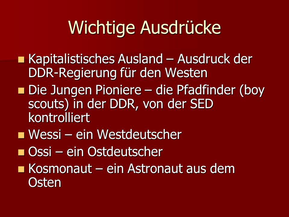 Wichtige Ausdrücke Kapitalistisches Ausland – Ausdruck der DDR-Regierung für den Westen.