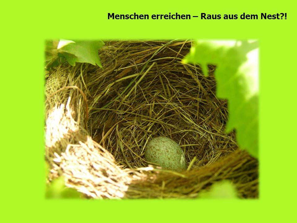 Menschen erreichen – Raus aus dem Nest !