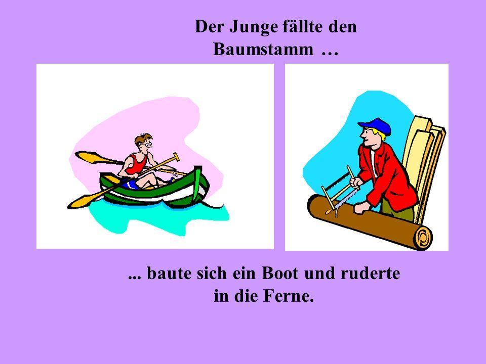 ... baute sich ein Boot und ruderte in die Ferne.