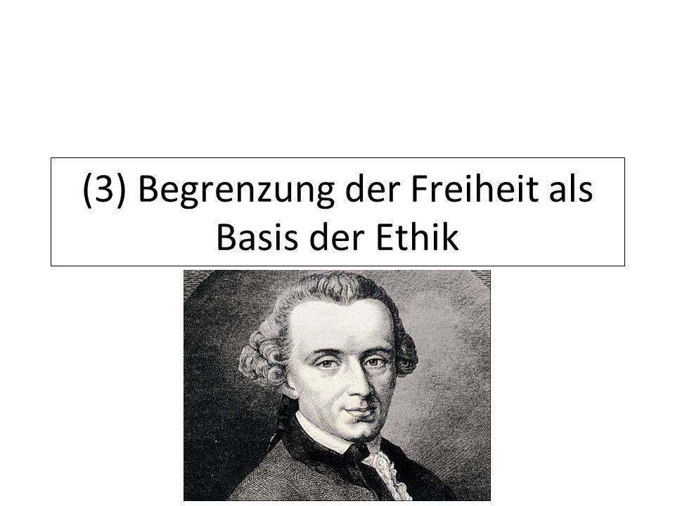(3) Begrenzung der Freiheit als Basis der Ethik