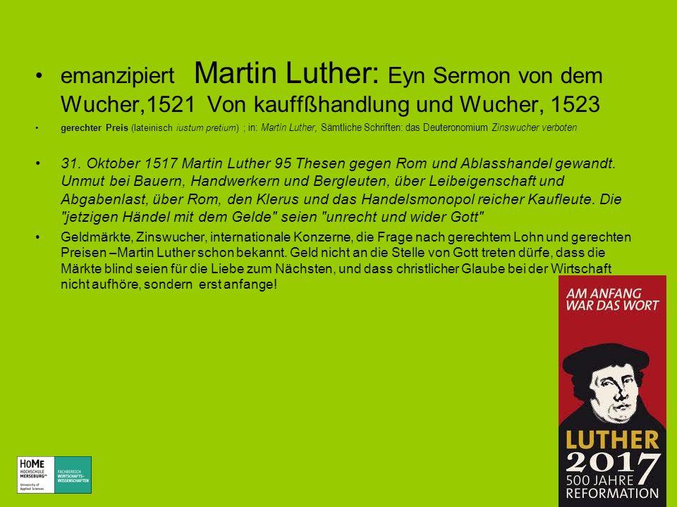 emanzipiert Martin Luther: Eyn Sermon von dem Wucher,1521 Von kauffßhandlung und Wucher, 1523